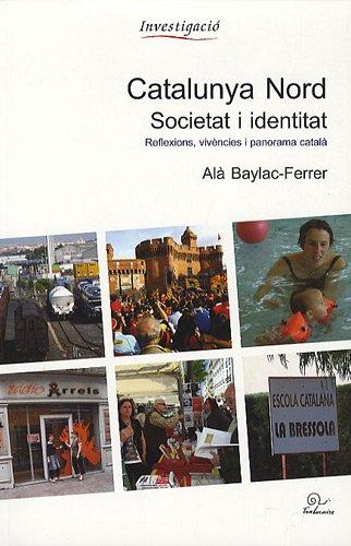 Catalunya nord societat i identitat : Réflexions, vivencies i panorama catala par Alà Baylac Ferrer