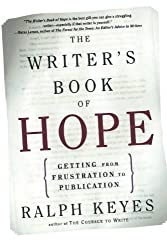 The Writer's Book of Hope: Getting from Frustration to Publication by Ralph Keyes (2003-10-01)