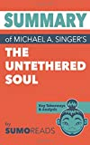 Summary of Michael A. Singer's The Untethered Soul: Key Takeaways & Analysis