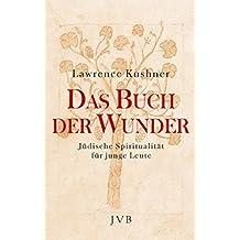 Das Buch der Wunder: Jüdische Spiritualität für junge Leute
