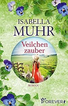 Veilchenzauber: Roman (Blumenzauber-Reihe 2) von [Muhr, Isabella]