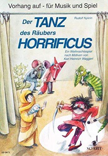 Der Tanz des Räubers Horrificus: Ein Weihnachtsspiel für Kinder im Schulalter zum Sprechen, Singen, Spielen und Musizieren auf verschiedenen ... (Vorhang auf - für Musik und (Co Tanz Kostüme)