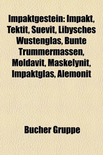 Impaktgestein: Impakt, Tektit, Suevit, Libysches Wstenglas, Bunte Trmmermassen, Moldavit, Maskelynit, Impaktglas, Alemonit