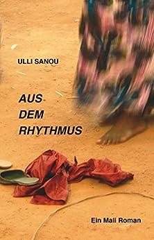 Aus dem Rhythmus: Ein Mali Roman von [Sanou, Ulli]