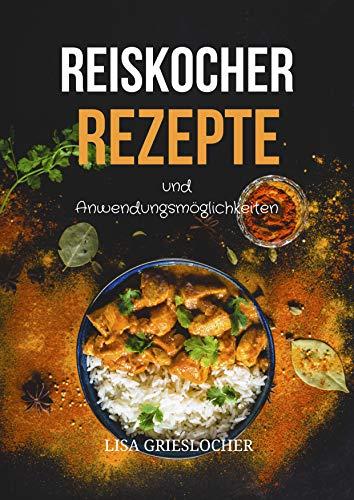 Reiskocher Rezepte und Anwendungsmöglichkeiten: Diese leckeren Gerichte
