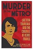 Image de Murder in the Métro: Laetitia Toureaux and the Cagoule in 1930s France