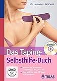 Das Taping-Selbsthilfe-Buch: Wirksam bei Schmerzen und über 160 Beschwerden