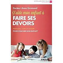 J'aide mon enfant à faire ses devoirs: Méthodes, outils et conseils pour coacher son enfant