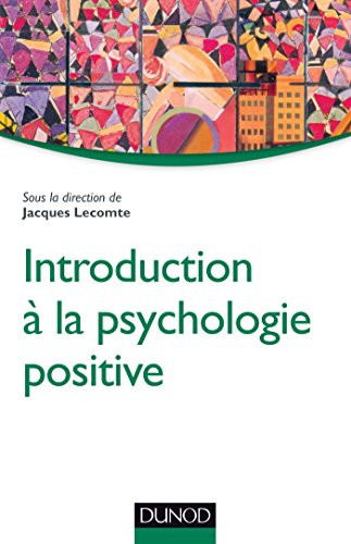 Introduction à la psychologie positive par Jacques Lecomte