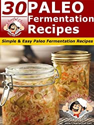 30 Paleo Fermentation Recipes - Simple & Easy Paleo Fermentation Recipes (Paleo Recipes Book 18) (English Edition)
