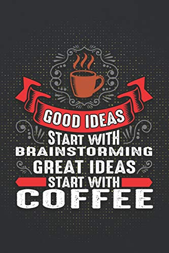 h Brainstorming Great Ideas Start With Coffee: ~ Coffee Lovers Blank Journals and Notebooks With Yearly Overview And Coffee Quotes On Every Pages ()