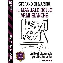Il manuale delle armi bianche (Scuola di scrittura Scrivere action)