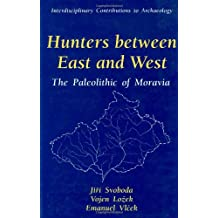 Hunters between East and West: The Paleolithic of Moravia (Interdisciplinary Contributions to Archaeology)