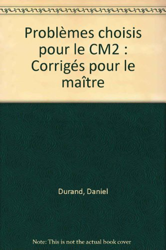 Mathématiques, problèmes choisis, CM2, corrigés
