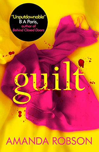Guilt: The Sunday Times best selling psychological thriller that you need to read in 2018 by [Robson, Amanda]