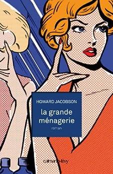 La Grande ménagerie (Littérature Etrangère) par [Jacobson, Howard]