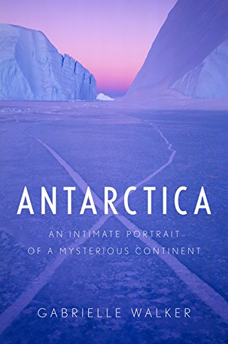 antarctica-an-intimate-portrait-of-a-mysterious-continent