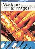 Musique et images - Découvrir, comprendre, aimer le monde à travers la musique