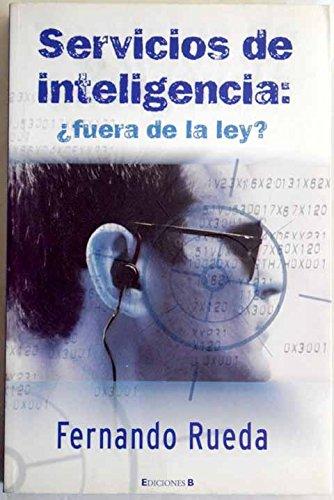 SERVICIOS DE INTELIGENCIA: ¿FUERA DE LA LEY? (CRONICA ACTUAL) por Fernando Rueda Rieu