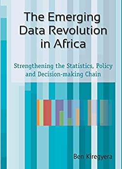The Emerging Data Revolution in Africa: Strengthening the Statistics, Policy and Decision-making Chain (English Edition) par [Kiregyera, Ben]