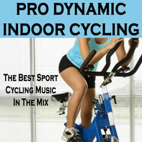 Pro Dynamic Indoor Cycling (The Best Sport Indoor Cycling Music in the Mix)