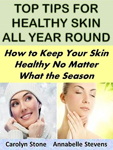 top-tips-for-healthy-skin-all-year-round-how-to-keep-your-skin-healthy-no-matter-what-the-season-hea