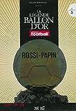 LA LEGENDE DU BALLON D'OR N°5 - ROSSI - PAPIN / France football
