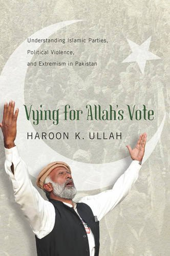 Vying for Allah's Vote: Understanding Islamic Parties, Political Violence, and Extremism in Pakistan (South Asia in World Affairs Series)