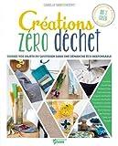 Créations zéro déchet : cousez vos objets du quotidien dans une démarche éco-responsable | Binet-Dezert, Camille. Auteur