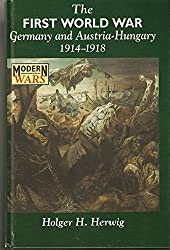 The First World War: Germany and Austria-Hungary 1914-1918 (Modern Wars) by Holger H. Herwig (1997-03-30)