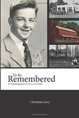 To Be Remembered: An Autobiography of Darwin Overholt