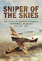 Sniper of the Skies: The Story of George Frederick 'Screwball' Beurling, DSO, DFC, DFM