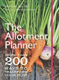 The Allotment Planner: More than 200 Ways to Enjoy your Plot Month by Month