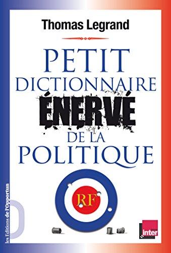 Petit dictionnaire énervé de la politique (DICO ENERVES)