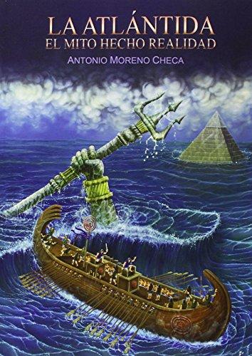 LA ATLANTIDA.EL MITO HECHO REALIDAD por ANTONIO MORENO CHECA