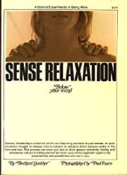 Sense Relaxation. Below your mind. A Experiment in Being Alive.