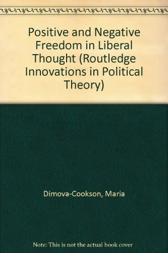 Positive and Negative Freedom in Liberal Thought (Routledge Innovations in Political Theory)