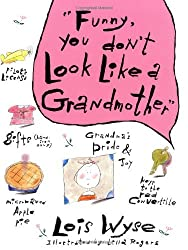 Funny, You Don't Look Like A Grandmother by Lois Wyse (2000-04-05)