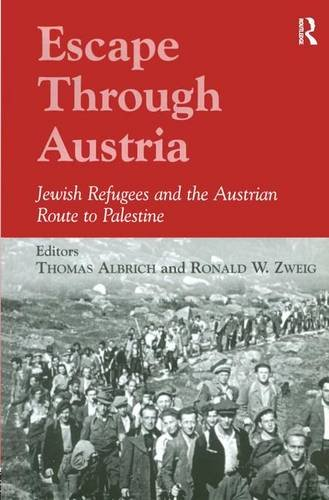 Escape Through Austria: Jewish Refugees and the Austrian Route to Palestine