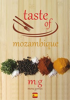 Taste of Mozambique: Recipe Book Video Blog (Spanish Edition) by [Gomes, Mena]