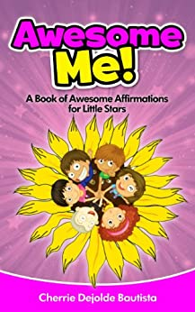 Awesome Me! A Book of Awesome Affirmations for Little Stars (Motivational Kids Books and Picture Books for Kids 3-8 2) (English Edition) di [Bautista, Cherrie Dejolde]