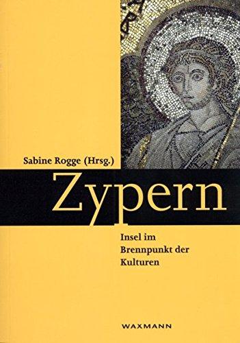 Zypern - Insel im Brennpunkt der Kulturen (Schriften des Instituts für Interdisziplinäre Zypern-Studien)