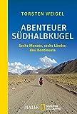 'Abenteuer Südhalbkugel: Sechs Monate, sechs Länder, drei Kontinente' von Torsten Weigel