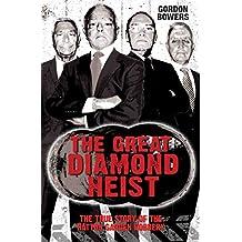 The Great Diamond Heist - The Incredible True Story of the Hatton Garden Diamond Geezers