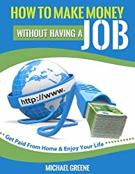 MAKE MONEY: How to Make Money Without Having a Job: Get Paid From Home & Enjoy Your Life (Investing, Day Trading, Passive Income, Day Trading Stocks) (Network ... Day Trading Strategies, Money Book 1)