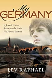 My Germany: A Jewish Writer Returns to the World His Parents Escaped by Lev Raphael (2011-10-23)