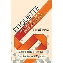 Accueil physique et téléphonique: Règles d'étiquette au téléphone (French Edition)