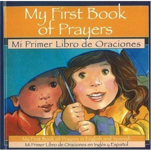 My 1st Book of Prayers: Mi Primer Libro de Oraciones: My First Book of Prayers in English and Spanish (Mi Primer Libro De Oraciones)