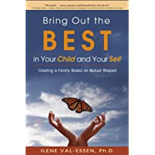 Bring Out the BEST in Your Child and Your Self: Creating a Family Based on Mutual Respect (English Edition)