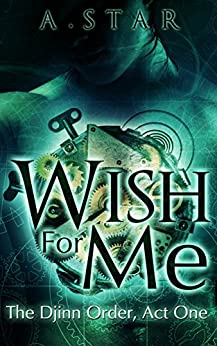 Wish For Me (The Djinn Order #1) by [Star, A.]